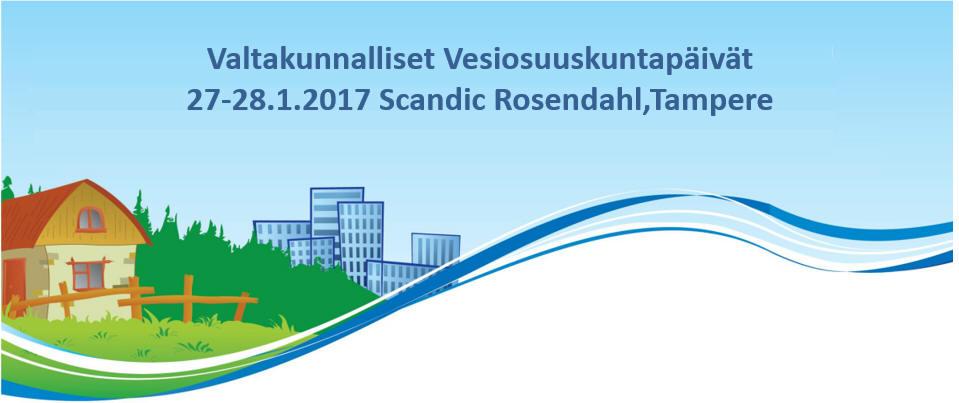 Valtakunnalliset Vesiosuuskuntapäivät 27-28.1.2017 Tampereella