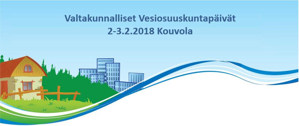 Valtakunnalliset Vesiosuuskuntapäivät 2.-3.2.2018 Kouvolassa