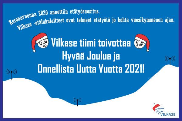 Vilkase tiimi toivottaa Hyvää Joulua ja Onnellista Uutta Vuotta 2021